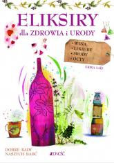 Eliksiry dla zdrowia i urody Wina likiery miody octy - Erica Lais | mała okładka