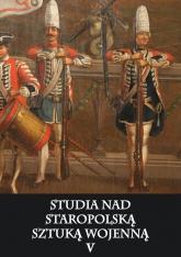 Studia nad staropolską sztuką wojenną Tom 5 - zbiorowa Praca | mała okładka
