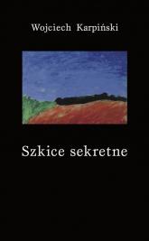 Szkice sekretne - Wojciech Karpiński | mała okładka