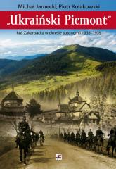 Ukraiński Piemont Ruś Zakarpacka w okresie autonomii 1938-1939 - Jarnecki Michał, Kołakowski Tadeusz | mała okładka