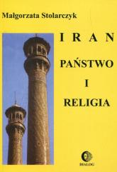 Iran Państwo i religia - Małgorzata Stolarczyk | mała okładka