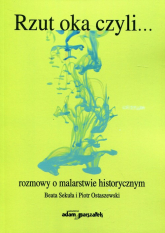 Rzut oka czyli... rozmowy o malarstwie historycznym - Sekuła Beata, Ostaszewski Piotr | mała okładka