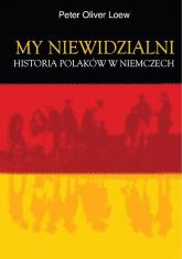 My niewidzialni Historia Polaków w Niemczech - Loew Oliver Peter   mała okładka