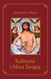 Kalwaria i Msza Święta - Sheen Fulton J. | mała okładka