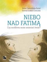 Niebo nad Fatimą Czy modlitwa może zmieniać świat? - Czerwińska- Rydel Anna, Łoskot-Cichocka Dorota | mała okładka