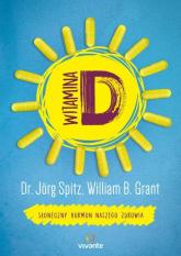 Witamina D Słoneczny hormon naszego zdrowia - Spitz Jörg, Grant William | mała okładka
