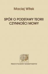 Spór o podstawy teorii czynności mowy - Maciej Witek | mała okładka