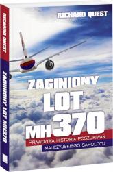 Zaginiony Lot MH370 Prawdziwa historia poszukiwań malezyjskiego samolotu - Richard Quest   mała okładka