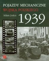 Pojazdy mechaniczne Wojska Polskiego 1939 - Adam Jońca | mała okładka