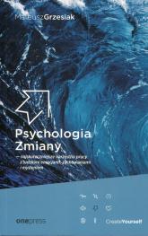 Psychologia Zmiany najskuteczniejsze narzędzia pracy z ludzkimi emocjami zachowaniami i myśleniem - Mateusz Grzesiak | mała okładka