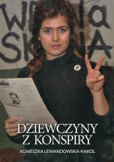 Dziewczyny z konspiry - Agnieszka Lewandowska-Kąkol | mała okładka