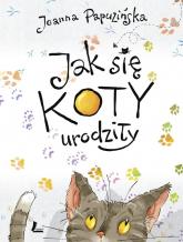 Jak się koty urodziły - Joanna Papuzińska | mała okładka