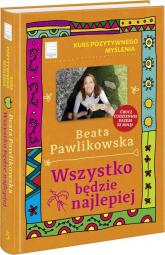 Kurs pozytywnego myślenia Wszystko będzie najlepiej - Beata Pawlikowska | mała okładka