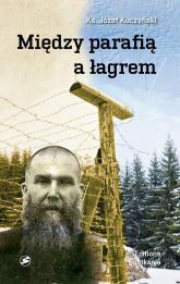 Między parafią a łagrem - Józef Kuczyński   mała okładka