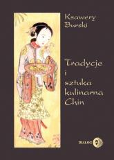 Tradycje i sztuka kulinarna Chin - Ksawery Burski | mała okładka