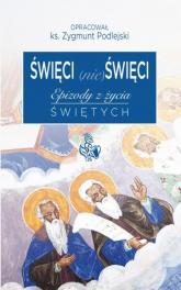 Święci (nie) święci Epizody z życia świętych - Zygmunt Podlejski | mała okładka