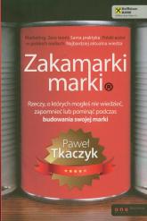 Zakamarki marki Rzeczy, o których mogłeś nie wiedzieć, zapomnieć lub pominąć podczas budowania swojej marki - Paweł Tkaczyk | mała okładka