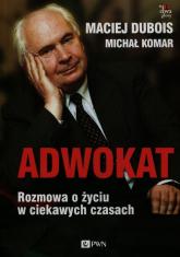 Adwokat Rozmowa o życiu w ciekawych czasach - Dubois Maciej, Komar Michał | mała okładka