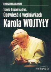 Trzema drogami nadziei Opowieść o wędrówkach Karola Wojtyły - Bohdan Urbankowski | mała okładka
