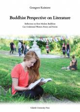 Buddhist Perspective on Literature . Reflection on How Modern Buddhists Can Understand Western Poetry and Fiction - Grzegorz Kuśnierz | mała okładka