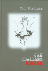 Jak obaliłem komunę - Jan Pietrzak | mała okładka