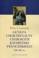 Geneza i doktrynalny charakter kataryzmu francuskiego XII-XIV w. - Piotr Czarnecki | mała okładka