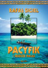 Pacyfik i jeszcze dalej - Rafał Sigiel | mała okładka