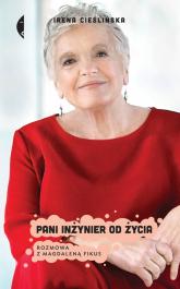 Pani inżynier od życia Rozmowa z Magdaleną Fikus - Irena Cieślińska | mała okładka