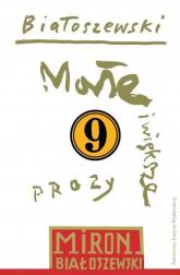 Utwory zebrane Tom 9 Małe i większe prozy - Miron Białoszewski | mała okładka