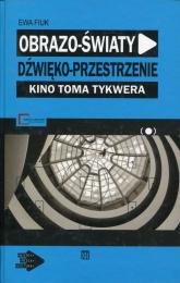 Obrazo-światy dźwięko-przestrzenie Kino Toma Tykwera - Ewa Fiuk | mała okładka