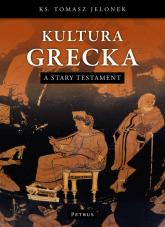 Kultura Grecka a Stary Testament - Tomasz Jelonek | mała okładka