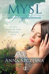 Myśl do przytulania Baśniowa opowieść dla kobiet, które potrafią marzyć - Anna Szczęsna | mała okładka