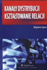 Kanały dystrybucji kształtowanie relacji - Zbigniew Spyra | mała okładka