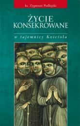Życie konsekrowane w tajemnicy Kościoła - Zygmunt Podlejski | mała okładka