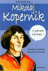 Nazywam się Mikołaj Kopernik - Kusztelski Błażej, Orliński Bogusław | mała okładka