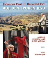 Johannes Paul II Benedikt XVI Auf den Spuren Jesu Aus dem Heiligen Land in den Vatikan - Adam Bujak | mała okładka