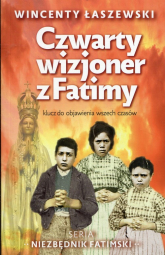 Czwarty wizjoner z Fatimy klucz do objawienia wszech czasów - Wincenty Łaszewski | mała okładka
