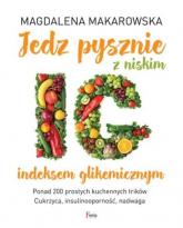 Jedz pysznie z niskim indeksem glikemicznym - Magdalena Makarowska | mała okładka