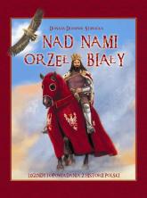 Nad nami Orzeł Biały Legendy i opowiadania z historii Polski - Donata Dominik-Stawicka | mała okładka