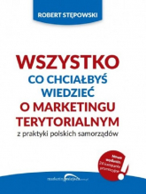 Wszystko co chciałbyś wiedzieć o marketingu terytorialnym z praktyki polskich - Robert Stępowski | mała okładka
