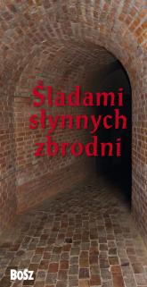 Śladami słynnych zbrodni - Kunicki Kazimierz, Ławecki Tomasz, Olchowik-Adamowska Liliana | mała okładka