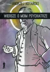Wiersze o moim psychiatrze - Andrzej Kotański | mała okładka