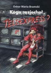 Kogo rozjechał Teleexpress? - Bramski Oskar Maria | mała okładka