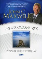 Żyj bez ograniczeń Wyzwól swój potencjał - Maxwell John C. | mała okładka