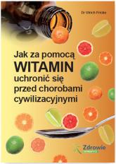 Jak za pomocą witamin uchronić się przed chorobami cywilizacyjnymi - Ulrich Fricke | mała okładka