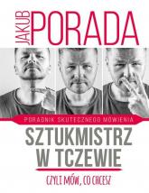 Sztukmistrz w Tczewie czyli mów co chcesz Poradnik skutecznego mówienia - Jakub Porada | mała okładka