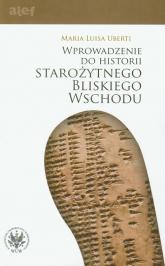 Wprowadzenie do historii Starożytnego Bliskiego Wschodu - Uberti Maria Luisa   mała okładka