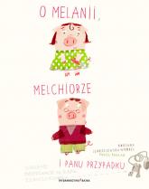 O Melanii Melchiorze i panu Przypadku - Roksana Jędrzejewska-Wróbel | mała okładka