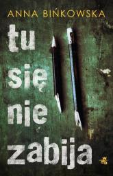 Tu się nie zabija - Anna Bińkowska   mała okładka