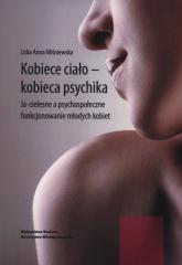 Kobiece ciało - kobieca psychika Ja-cielesne a psychospołeczne funkcjonowanie młodych kobiet - Wiśniewska Lidia Anna   mała okładka